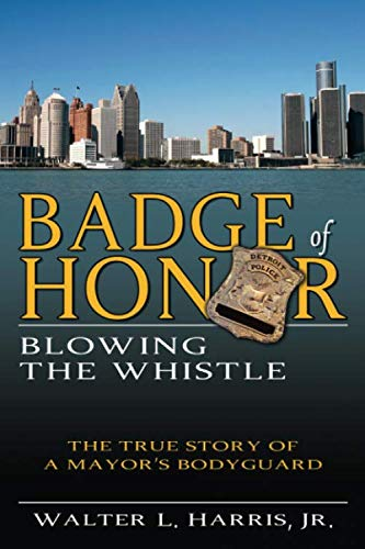 9781600475603: Badge of Honor: Blowing the Whistle (The True Story of a Mayor's Bodyguard)