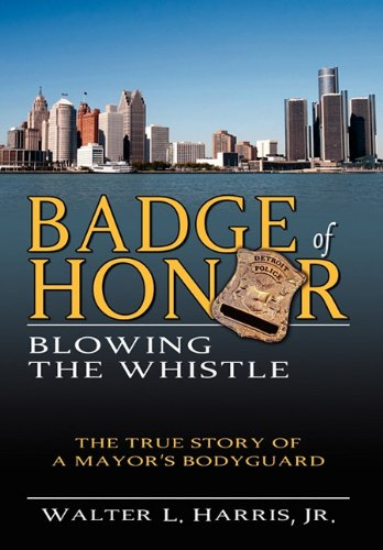 9781600475610: Badge of Honor: Blowing the Whistle (The True Story of a Mayor's Bodyguard)