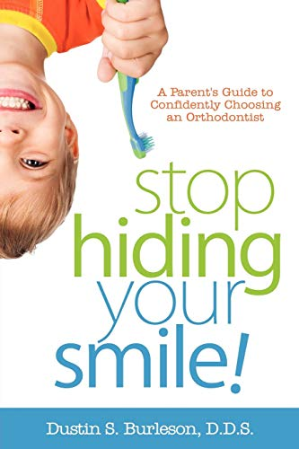 9781600476273: Stop Hiding Your Smile! a Parent's Guide to Confidently Choosing an Orthodontist
