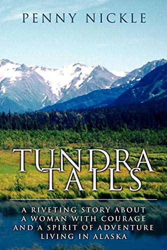 9781600477775: Tundra Tails: A Riveting Story about a Woman with Courage and a Spirit of Adventure Living in Alaska
