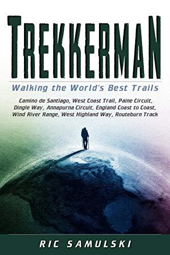 Trekkerman: Walking the World's Best Trails: Samulski, Ric