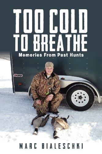 Too Cold To Breathe: Memories From Past Hunts: Bialeschki, Marc