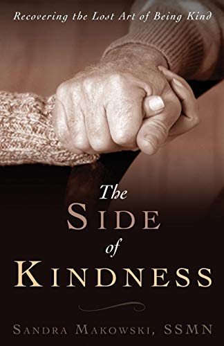 The Side of Kindness: Recovering the Lost Art of Being Kind: Sandra Makowski