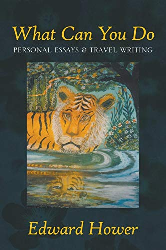 What Can You Do: Personal Essays & Travel Writing: Hower, Edward