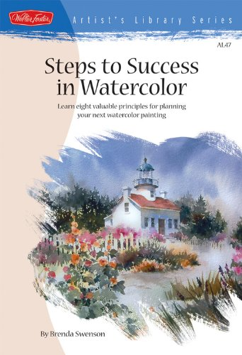 Steps to Success in Watercolor: Learn Eight Valuable Principles for Planning Your Next Watercolor Painting (Artist's Library) (1600580157) by Brenda Swenson