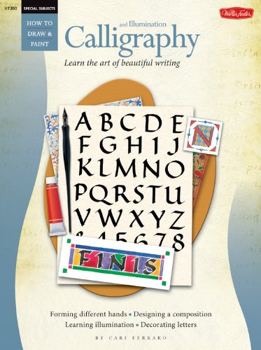 9781600580475: Calligraphy and Illumination: Learn the Art of Beautiful Writing (How to Draw and Paint Series: Beginner's Guides)
