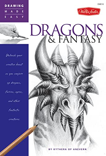 9781600580680: Dragons & Fantasy: Unleash your creative beast as you conjure up dragons, fairies, ogres, and other fantastic creatures (Drawing Made Easy)