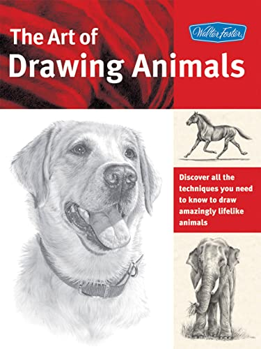 The Art of Drawing Animals: Discover All the Techniques You Need to Know to Draw Amazingly Lifeli...