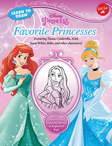 Learn to Draw Disney Favorite Princesses: Featuring Tiana, Cinderella, Ariel, Snow White, Belle, and other characters!
