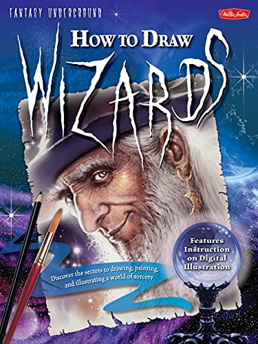 9781600582035: How to Draw Wizards: Discover the secrets to drawing, painting, and illustrating (Fantasy Underground)
