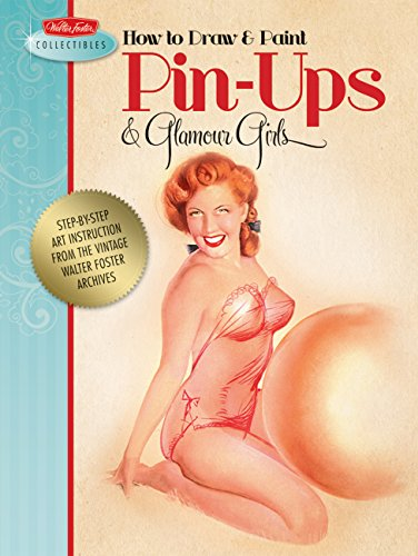 9781600582080: How to Draw & Paint Pin-ups & Glamour Girls: Step-by-step art instruction with a vintage touch (Walter Foster Collectibles)