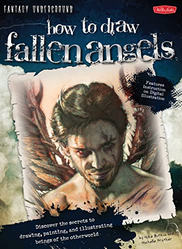 9781600582219: How to Draw Fallen Angels: Discover the secrets to drawing, painting, and illustrating beings of the otherworld (Fantasy Underground)