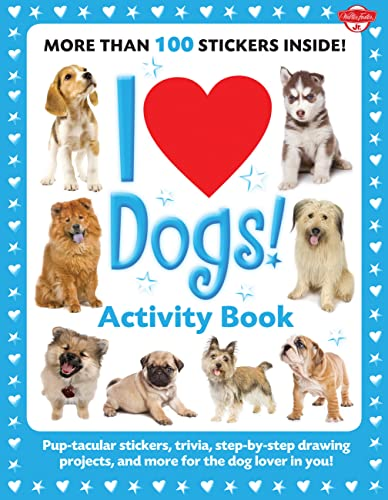 9781600582257: I Love Dogs! Activity Book: Pup-tacular stickers, trivia, step-by-step drawing projects, and more for the dog lover in you! (I Love Activity Books)