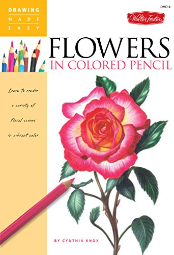 Flowers in Colored Pencil: Learn to render a variety of floral scenes in vibrant color (Drawing Made Easy) (1600582397) by Cynthia Knox