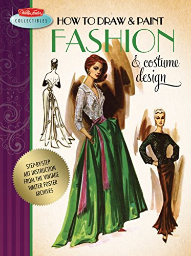 How to Draw & Paint Fashion & Costume Design: Step-by-step art instruction from the vintage...
