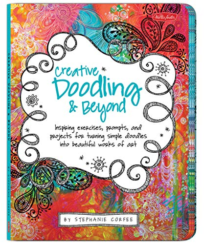 9781600582479: Creative Doodling & Beyond: Inspiring exercises, prompts, and projects for turning simple doodles into beautiful works of art (Creative...and Beyond)