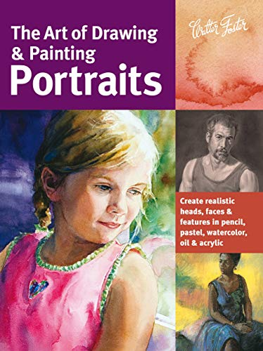 9781600582677: The Art of Drawing & Painting Portraits: Create realistic heads, faces & features in pencil, pastel, watercolor, oil & acrylic (Collector's Series)