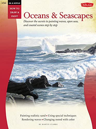 9781600582745: Oil & Acrylic: Oceans & Seascapes: Discover the secrets to painting waves, open seas, and coastal scenes (How to Draw & Paint)