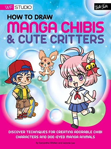 9781600582905: How to Draw Manga Chibis & Cute Critters: Discover techniques for creating adorable chibi characters and doe-eyed manga animals (Walter Foster Studio)