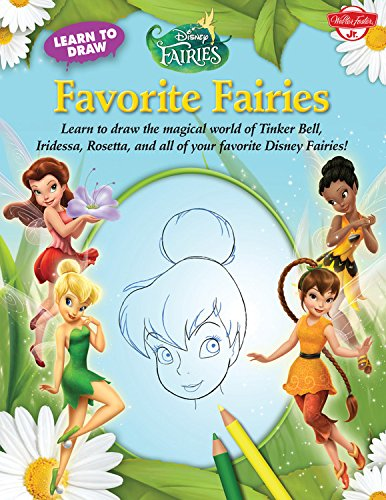 9781600582981: Learn to Draw Disney's Favorite Fairies: Learn to draw the magical world of Tinker Bell, Silver Mist, Rosetta, and all of your favorite Disney Fairies! (Licensed Learn to Draw)