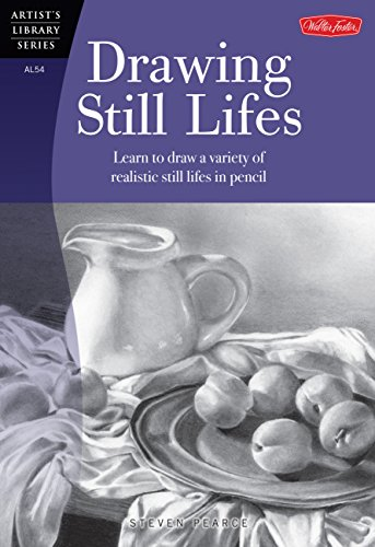 Drawing Still Lifes: Learn to draw a variety of realistic still lifes in pencil (Artist's Library)