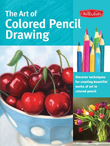 The Art of Colored Pencil Drawing: Discover Techniques for Creating Beautiful Works of Art in Col...