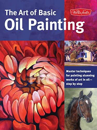 The Art of Basic Oil Painting: Master: Rothe, Vanessa, Morgan,