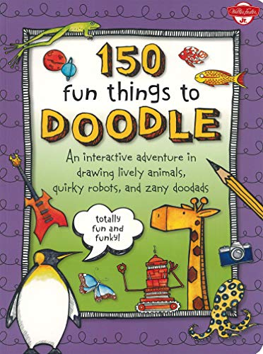 9781600583766: 150 Fun Things to Doodle: An interactive adventure in drawing lively animals, quirky robots, and zany doodads