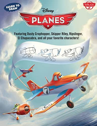 Learn to Draw Disney's Planes: Featuring Dusty Crophopper, Skipper Riley, Ripslinger, El ...