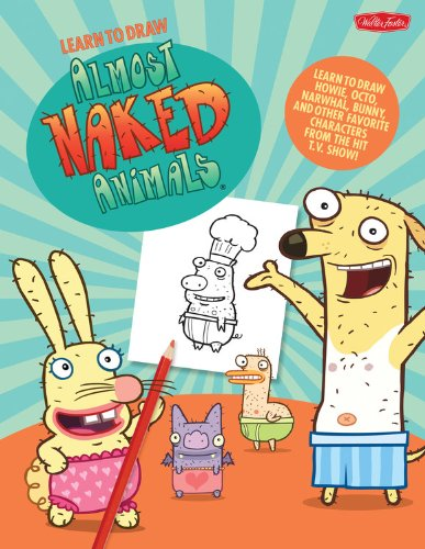 Learn to Draw Almost Naked Animals: Learn to draw Howie, Octo, Narwhal, Bunny, and other favorite characters from the hit T.V. show! (Licensed Learn to Draw)