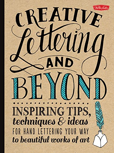 9781600583971: Creative Lettering and Beyond: Inspiring tips, techniques, and ideas for hand lettering your way to beautiful works of art (Creative...and Beyond)