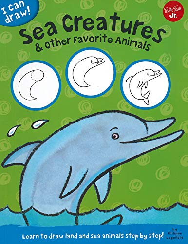 I Can Draw Sea Creatures & Other Favorite Animals: Learn to draw land and sea animals step by ...
