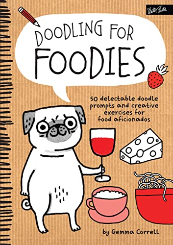 9781600584589: Doodling for Foodies: 50 delectable doodle prompts and creative exercises for food aficionados