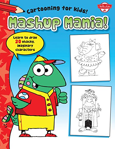 9781600584916: Mashup Mania: Learn to draw more than 20 laughable, loony characters (Cartooning for Kids)
