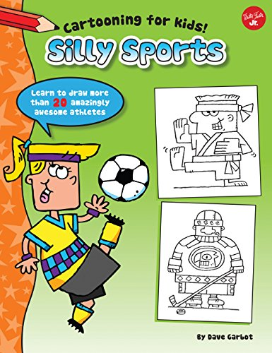 Silly Sports: Learn to draw more than 20 amazingly awesome athletes (Cartooning for Kids)