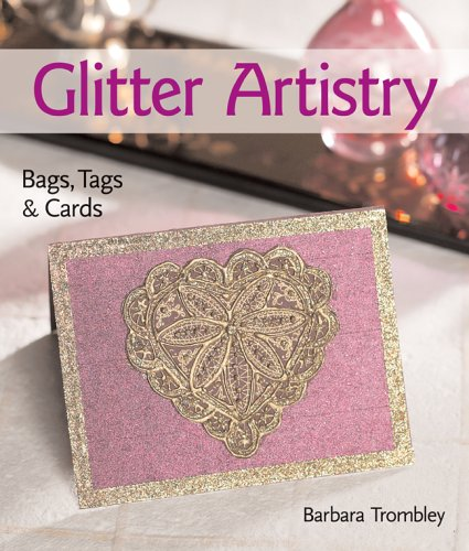9781600590009: Glitter Artistry: Bags, Tags & Cards