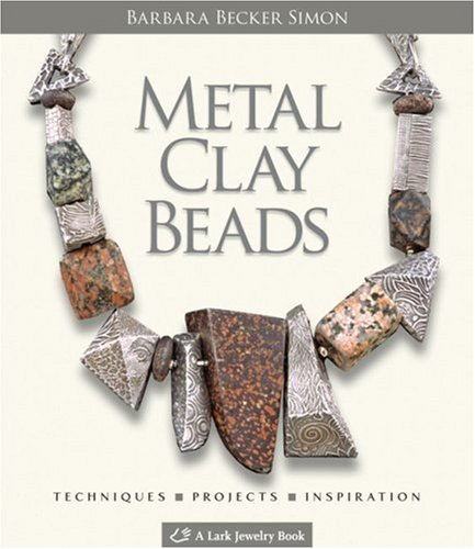 Metal Clay Beads: Techniques, Projects, Inspiration (Lark Jewelry & Beading): Simon, Barbara ...
