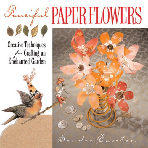 Fanciful Paper Flowers: Creative Techniques for Crafting: Evertson, Sandra