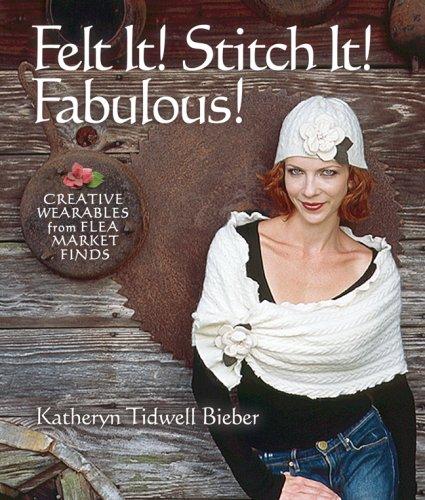 9781600590672: Felt It! Stitch It! Fabulous!: Creative Wearables from Flea Market Finds