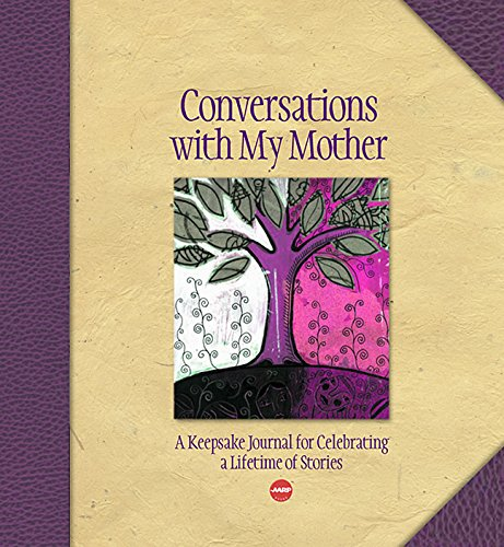 Conversations with My Mother: A Keepsake Journal for Celebrating a Lifetime of Stories (Aarp): ...