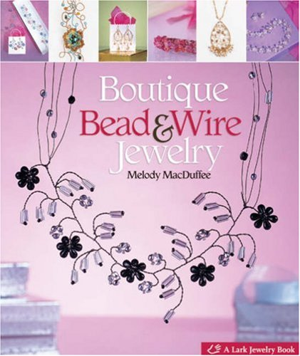 9781600590948: Boutique Bead & Wire Jewelry (Lark Jewelry Books)