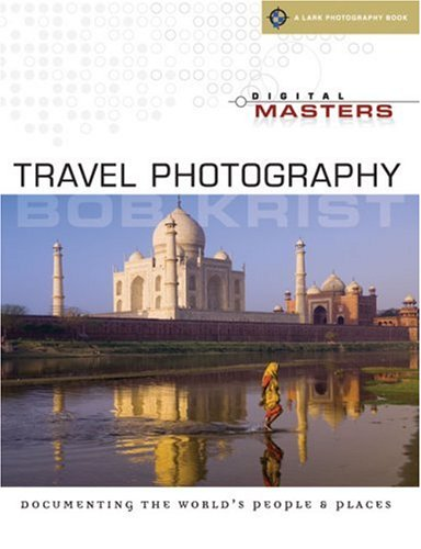 9781600591105: Digital Masters: Travel Photography: Documenting the World's People & Places (A Lark Photography Book)