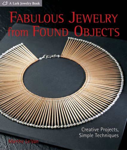 9781600591334: Fabulous Jewelry from Found Objects: Creative Projects, Simple Techniques (Lark Jewelry Books)
