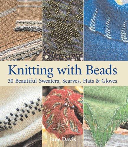 9781600591358: Knitting with Beads: 30 Beautiful Sweaters, Scarves, Hats & Gloves