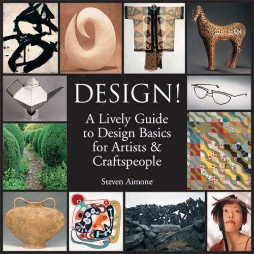 Design!: A Lively Guide to Design Basics for Artists & Craftspeople: Steven Aimone