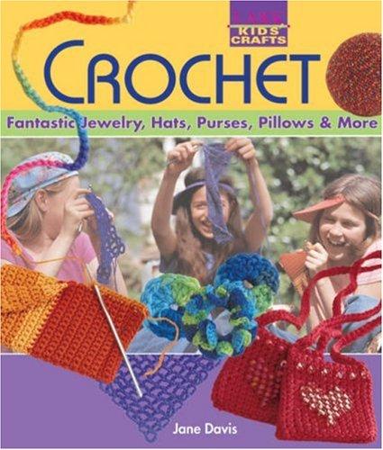 9781600591389: Kids' Crafts: Crochet: Fantastic Jewelry, Hats, Purses, Pillows & More