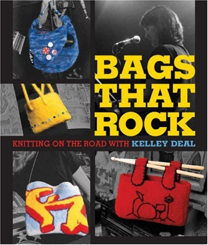 9781600591587: Bags That Rock: Knitting on the Road with Kelley Deal