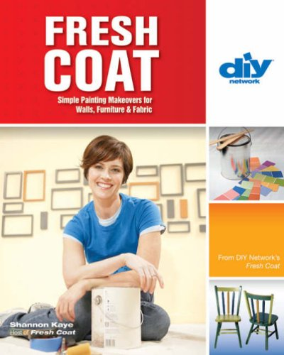 Fresh Coat (DIY): Simple Painting Makeovers for Walls, Furniture & Fabric (DIY Network): Kaye, ...