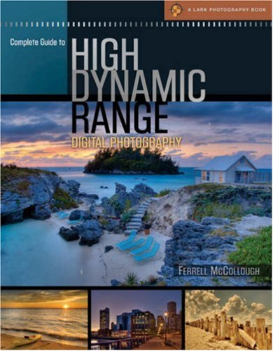 9781600591969: Complete Guide to High Dynamic Range Digital Photography (A Lark Photography Book)