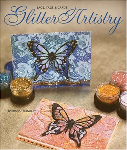 9781600592157: Glitter Artistry: Bags, Tags & Cards: Bags, Tags and Cards